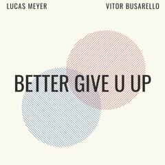 Better Give U Up (feat. Vitor Busarello)