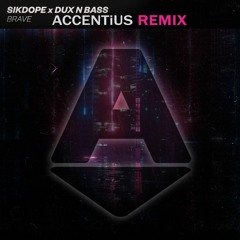 SIKDOPE & DUX N BASS - BRAVE (ACCENTiUS REMIX)