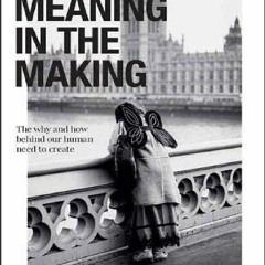 [PDF] The Meaning in the Making: The Why and How Behind Our Human Need to