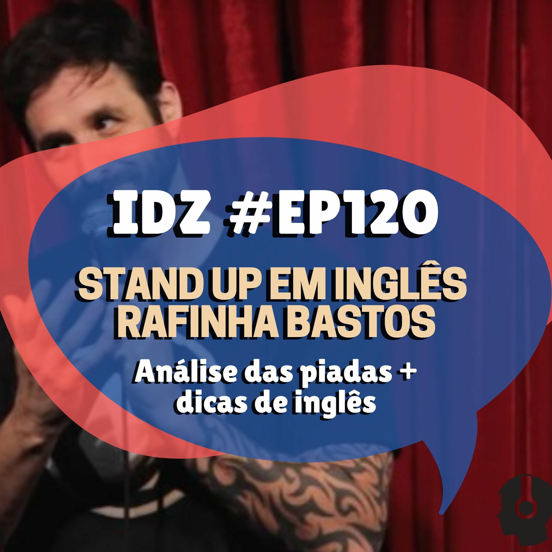 IDZ #120 - STAND UP IN ENGLISH - Analisando Stand up Rafinha Bastos