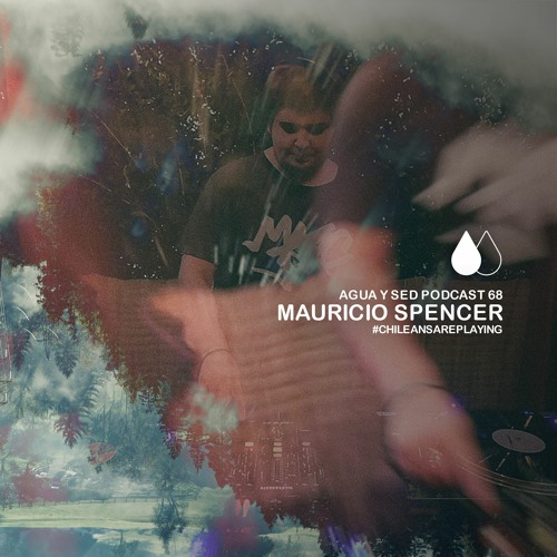 Mauricio Spencer  - Agua y Sed Podcast 67 (Vinyl Only)