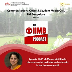 Episode 13: Prof. Manaswini Bhalla discusses social and informal networks in the business world