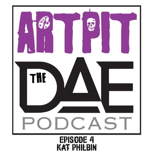 D.A.E. Presents ARTPIT (Episode 4 - Kat Philbin)