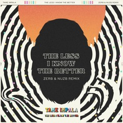 Tame Impala - The Less I Know The Better (ZERB & NUZB Remix)