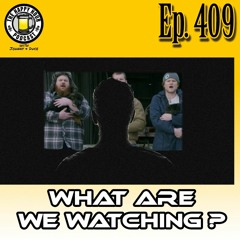 Episode 409 - What Are We Watching?