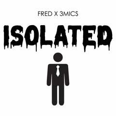 Isolated (feat 3MICS)