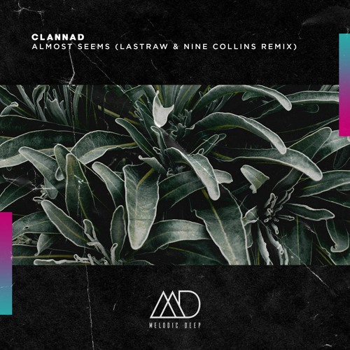 FREE DOWNLOAD: Clannad - Almost Seems (Lastraw & Nine Collins Remix) [Melodic Deep]