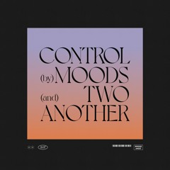out now | Moods & Two Another - Control