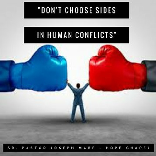 Dont Choose Sides In Human Conflicts - Senior Pastor Joseph Mabe - March 8, 2020