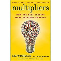 [ PDF ] Ebook Multipliers: How the Best Leaders Make Everyone Smarter #P.D.F. FREE DOWNLOAD^