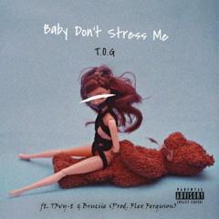 Baby Don't Stress Me (ft T3vy T & Bruciie) Prod. Flex Ferguson
