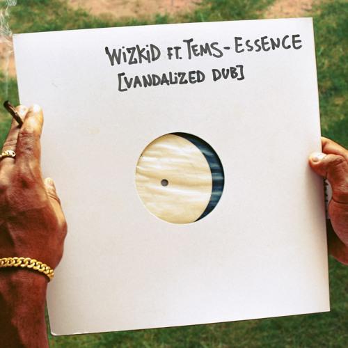 WizKid ft. Tems 'Essence' [Vandalized Dub]