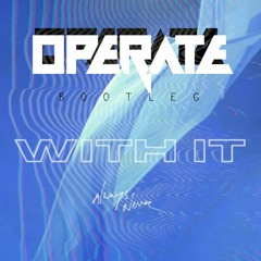 Always Never - With It (Operate Bootleg)