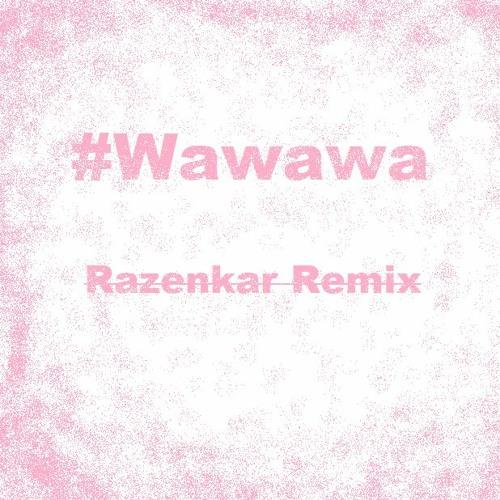 Wawawa (Razenkar Remix)