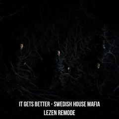 Swedish House Mafia - It Gets Better (LEZEN Remode)