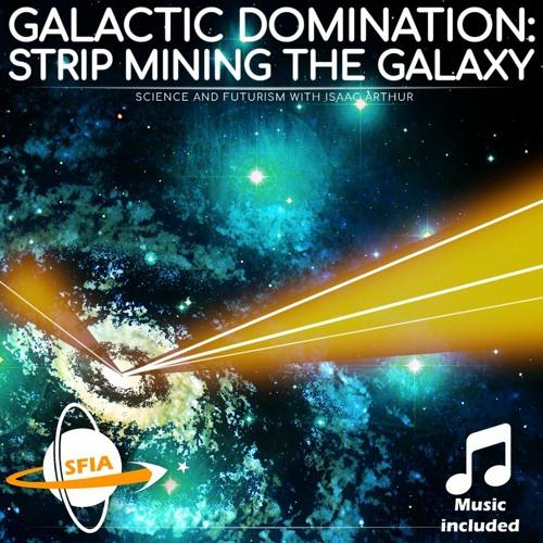 Galactic Domination: Strip Mining The Galaxy