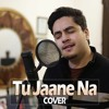 Download Tu Jaane Na | Unplugged | Cover | Hussain Shahzad Mp3