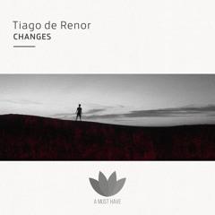 Tiago De Renor - Changes (A Must Have) [A Must Have]