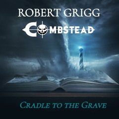 Cradle To The Grave - Robert Grigg & Combstead