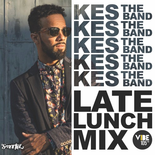 LATE LUNCH MIX: ALL KES THE BAND MIX