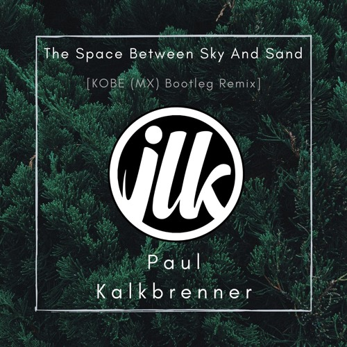 Paul Kalkbrenner - The Space Between Sky And Sand [KOBE (MX) Bootleg Remix]