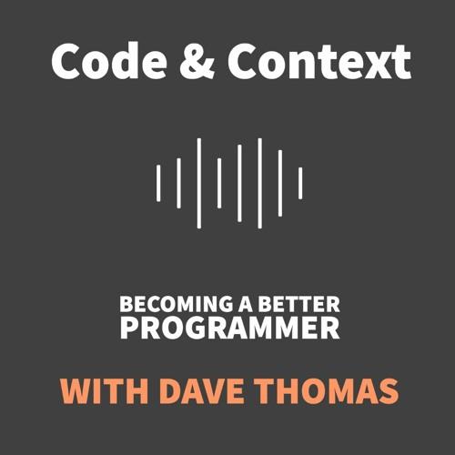 Code & Context X Dave Thomas - Becoming a better programmer