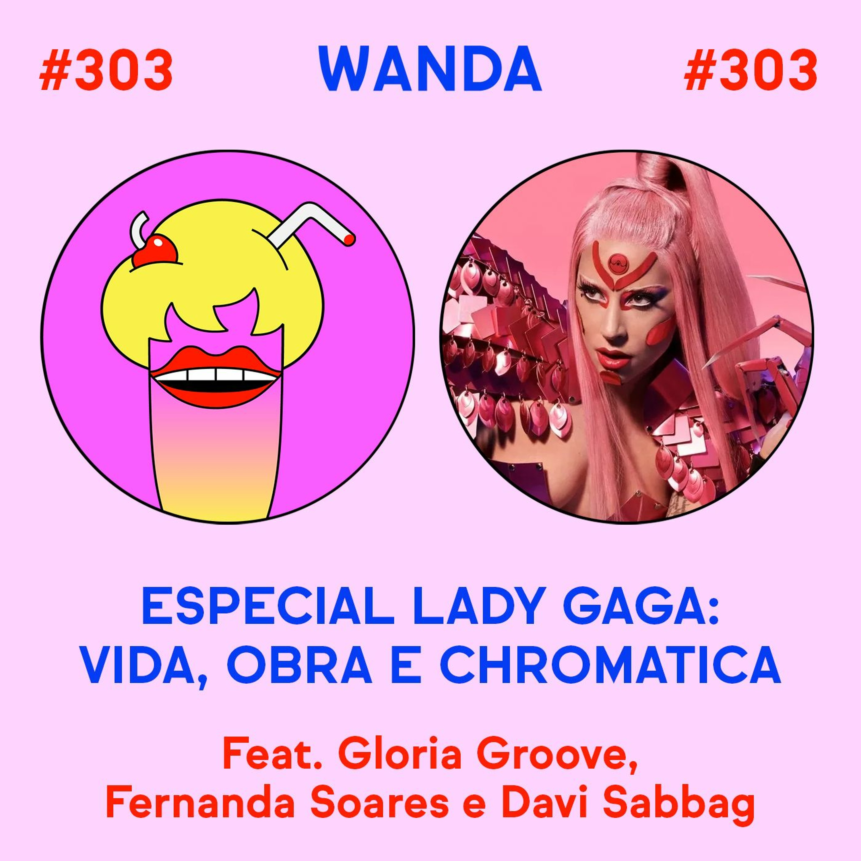 #303 - Especial Lady Gaga (feat. Gloria Groove, Fernanda Soares e Davi Sabbag)