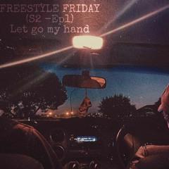 Episode 1 (Let Go My Hand) - Freestyle Fridays Season 2