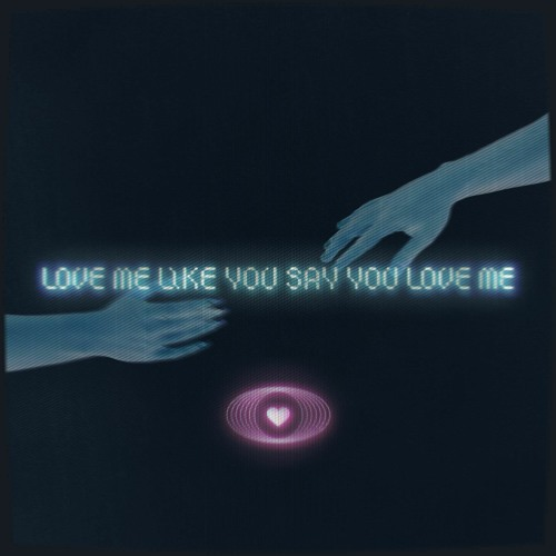 Love Me Like You Say You Love Me