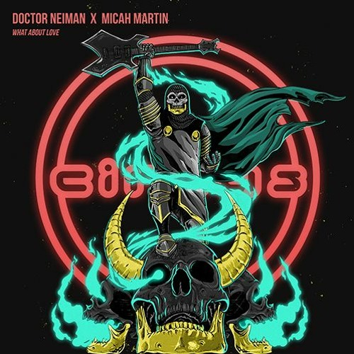 Doctor Neiman x Micah Martin - What About Love