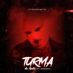 Os Xtrubantu - Turma Do Apito (Prod.By Desejo Beats)