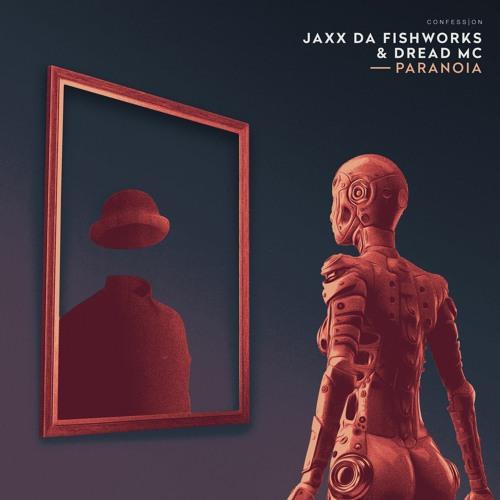 JAXX DA FISHWORKS & Dread MC - Paranoia