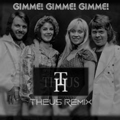 ABBA - Gimme! Gimme! Gimme! (Theus Remix)