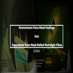 Forevermore Face Mask Feelings into Experience Face Mask Ballad Nostalgia Vibes
