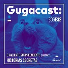 O Paciente Surpreendente e outras HISTÓRIAS SECRETAS - Gugacast - S06E32