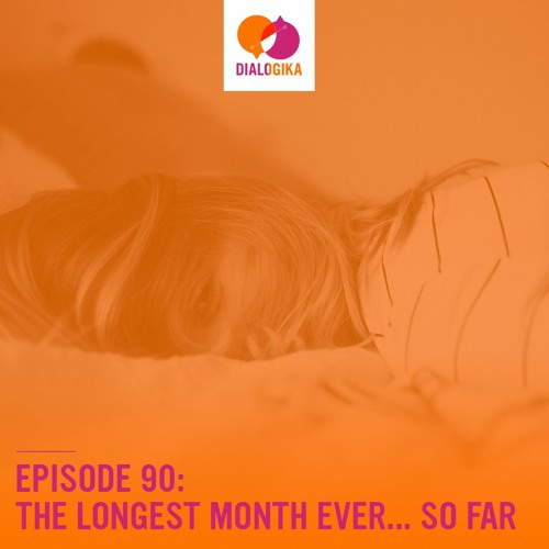 Episode 90: The Longest Month Ever... So Far