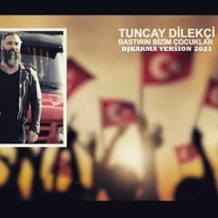 Tuncay Dilekci Bastirin Bizim Cocuklar ( DjKarma Version 2021 )