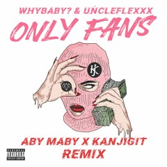WhyBaby? & UncleFlexxx - ONLY FANS (ABY MABY & KANJIGIT Remix)