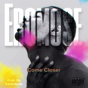 Eromose - Come Closer