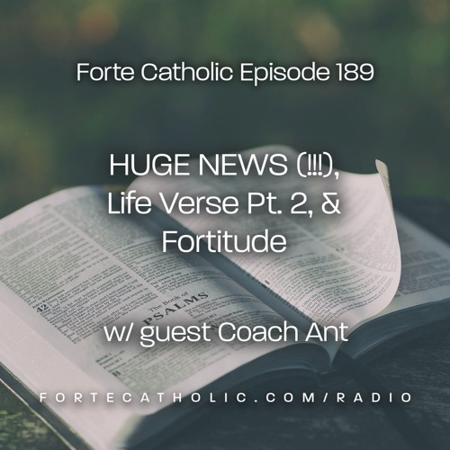 Forte Catholic Ep 189-HUGE NEWS(!!!), Life Verse Pt. 2 & Fortitude w/Coach Anthony Simon