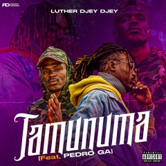 Luther Djey Djey - TAMUNUMA[Feat.Pedro Ga]