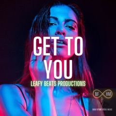 Get To You - Leafy Beats Productions