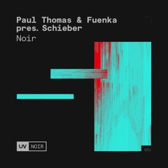 Paul Thomas & Fuenka pres. Schieber - Noir [UV Noir]