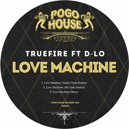TRUEFIRE FT. D-LO - Love Machine (Sasha Virus Remix) PHR291 ll POGO HOUSE