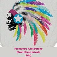 FREE DOWNLOAD: Eran Hersh Vs Eric Prydz -  Premature A Bit Patchy (Eran Hersh Private Edit)
