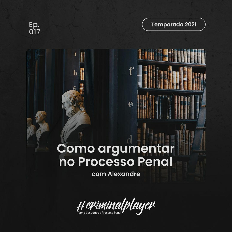 Ep. 017 Como Argumentar No Processo Penal