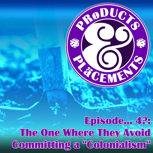 """The One Where They Avoid Committing a """"Colonialism"""" [Episode... 4?]"""