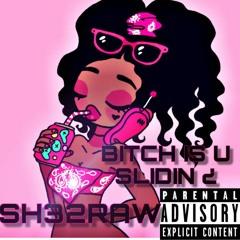 SHE2RAW X BITCH IS U SLIDIN ?