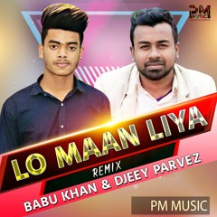 Lo Man Liya Hamne (Remix) Babu Khan & Djeey Parvez