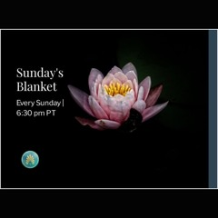 Sunday's Blanket - 7 | Settling in our New Self | 09/20/21